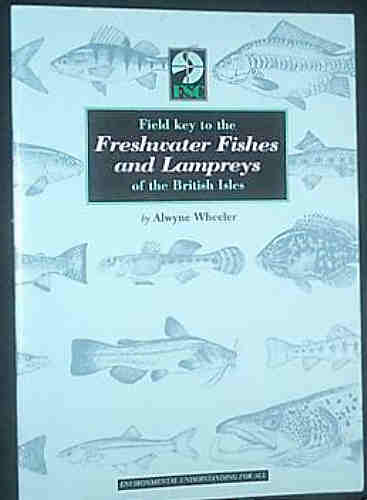 FIELD GUIDE TO THE FRESHWATER FISHES AND LAMPREYS OF THE BRITISH ISLES by Alwyne Wheeler